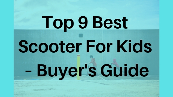 Top 9 Best Scooter For Kids – Buyer's Guide
