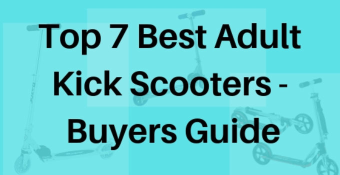 Top 7 Best Adult Kick Scooters - Buyers Guide