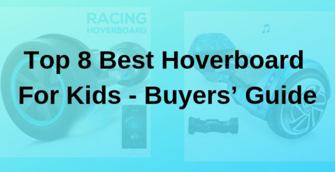 Top 8 Best Hoverboard For Kids - Buyers' Guide