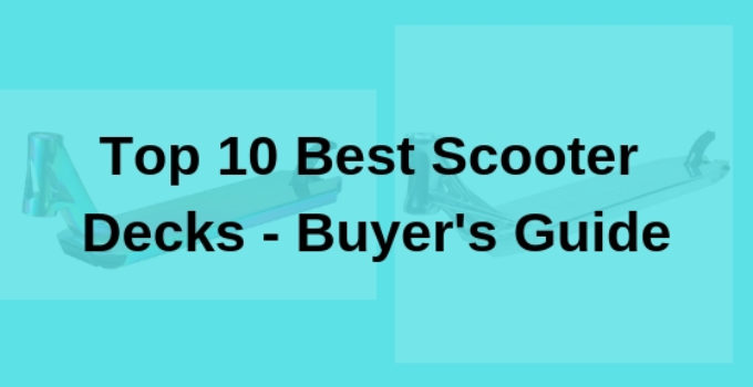 Top 10 Best Scooter Decks - Buyer's Guide