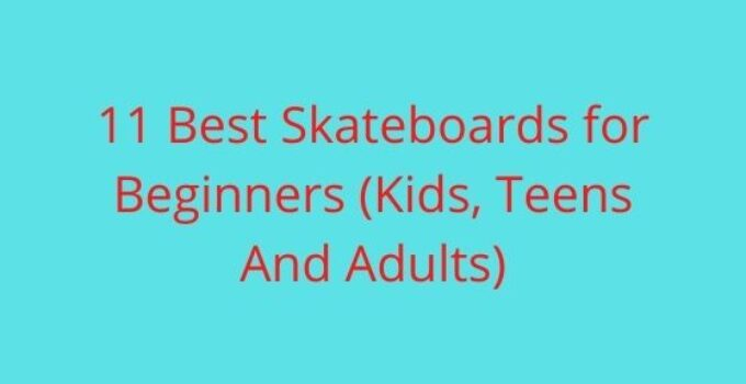11 Best Skateboards for Beginners (Kids, Teens And Adults)